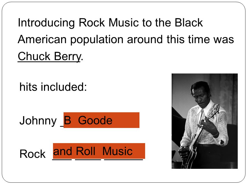 Introducing Rock Music to the Black American population around this time was Chuck Berry.