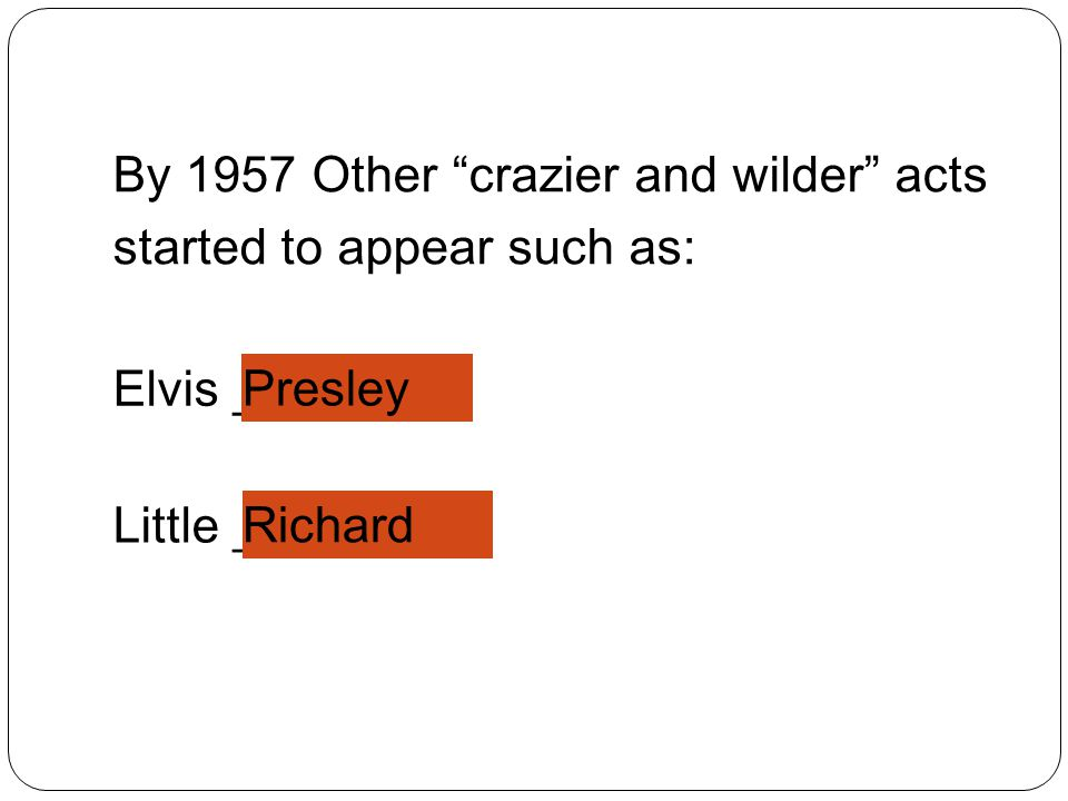 By 1957 Other crazier and wilder acts started to appear such as:
