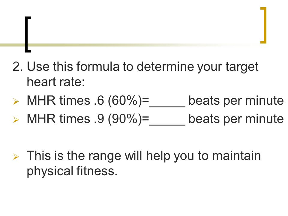 2. Use this formula to determine your target heart rate: