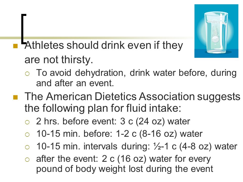 Athletes should drink even if they are not thirsty.