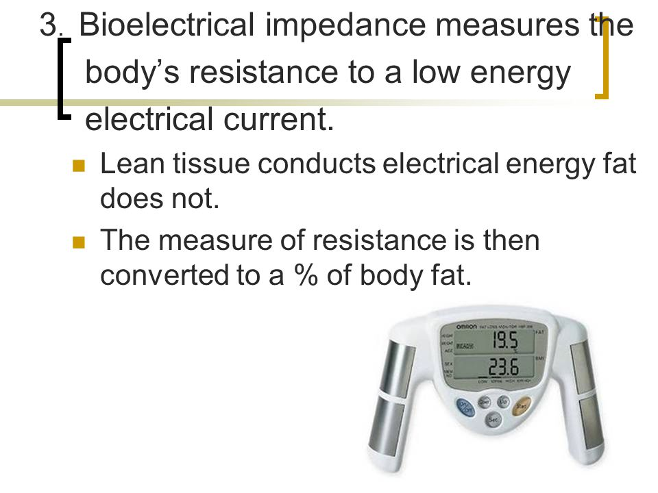 3. Bioelectrical impedance measures the