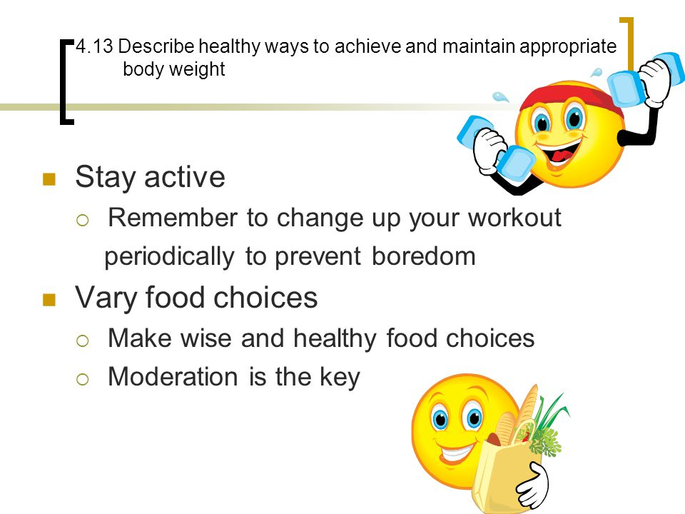 Stay active Vary food choices Remember to change up your workout