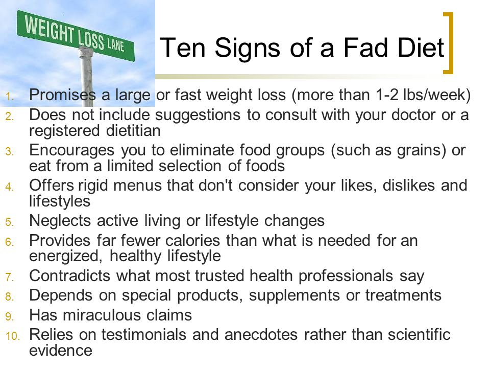 Ten Signs of a Fad Diet Promises a large or fast weight loss (more than 1-2 lbs/week)