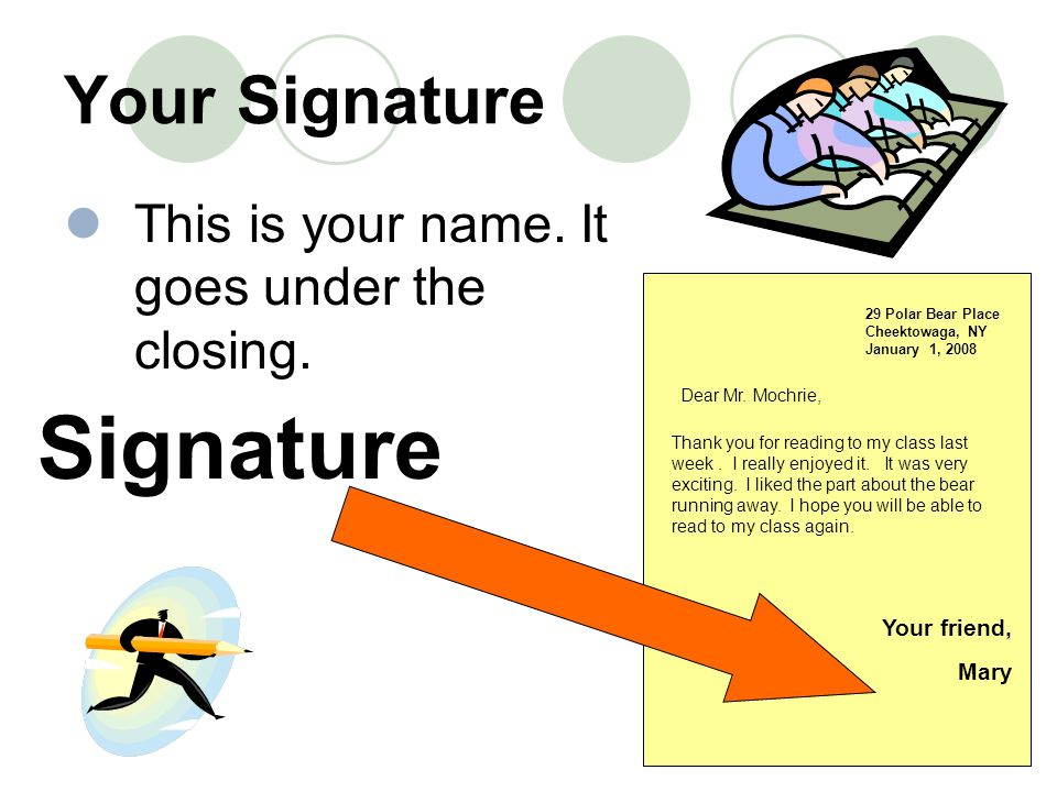Signature Your Signature This is your name. It goes under the closing.