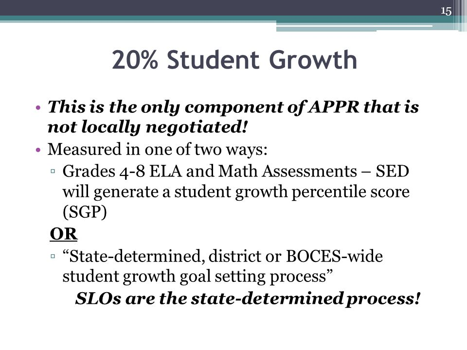 20% Student Growth This is the only component of APPR that is not locally negotiated! Measured in one of two ways: