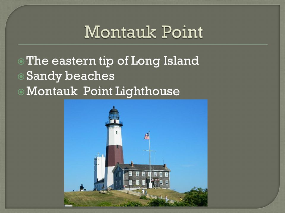 Montauk Point The eastern tip of Long Island Sandy beaches