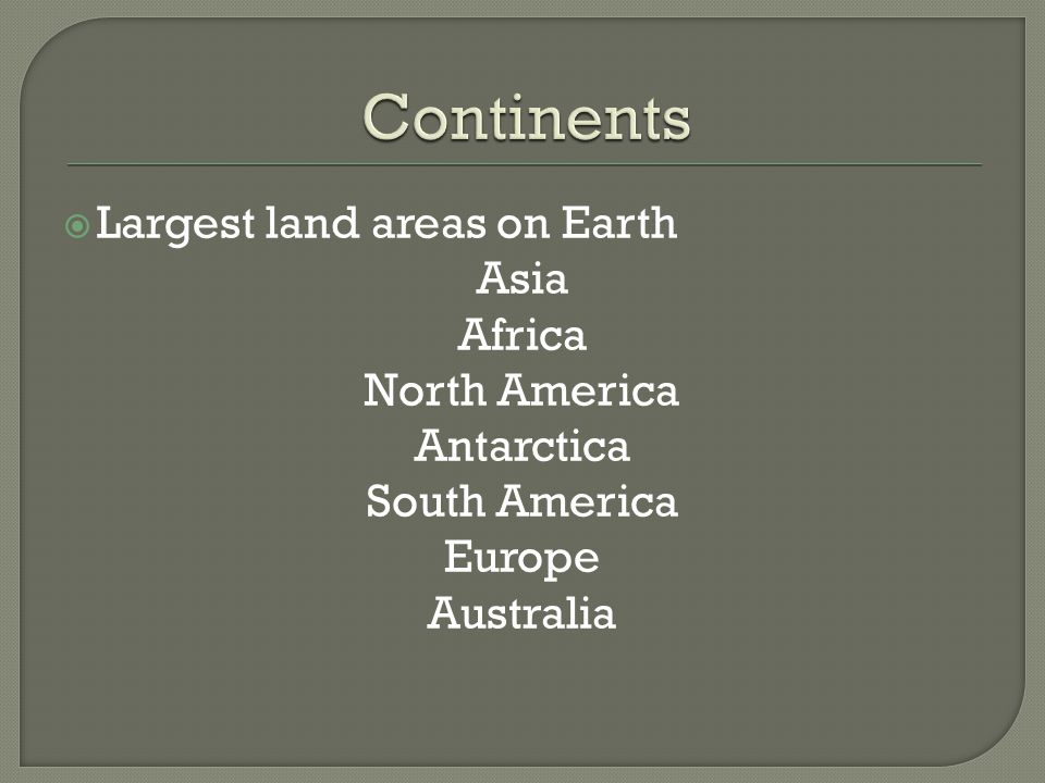 Continents Largest land areas on Earth Asia Africa North America