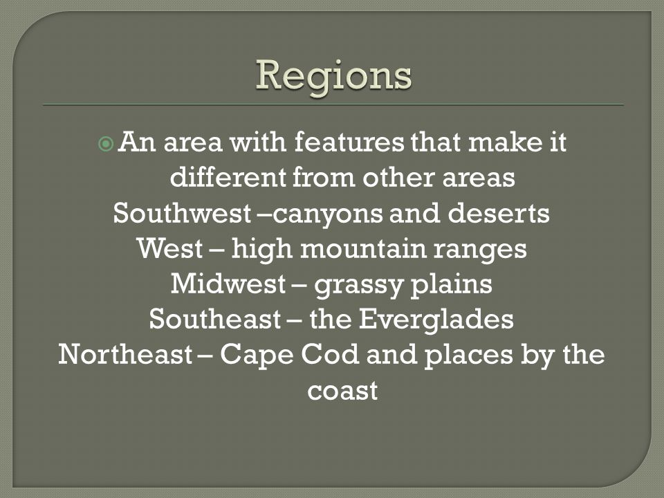 Regions An area with features that make it different from other areas