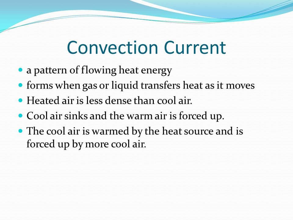 Convection Current a pattern of flowing heat energy