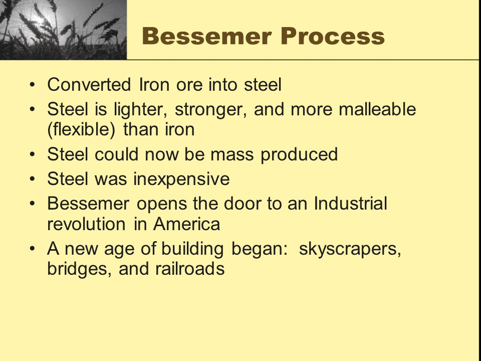 Bessemer Process Converted Iron ore into steel