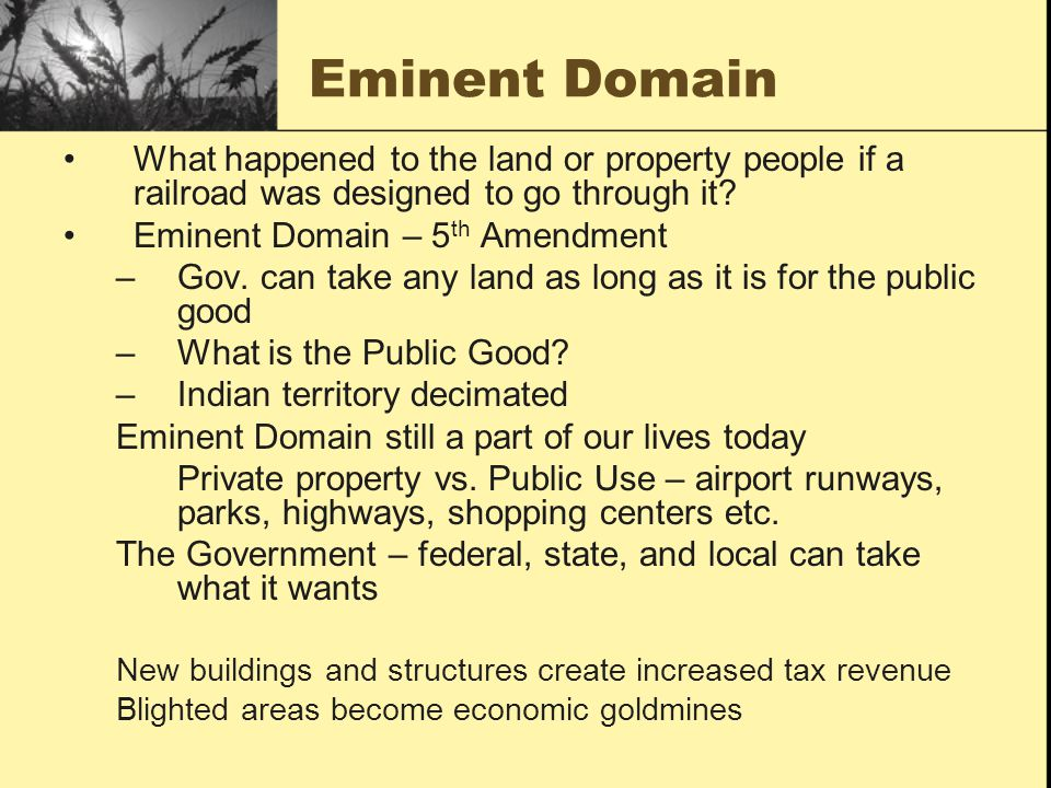 Eminent Domain What happened to the land or property people if a railroad was designed to go through it