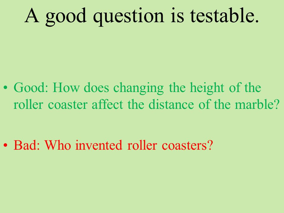 A good question is testable.