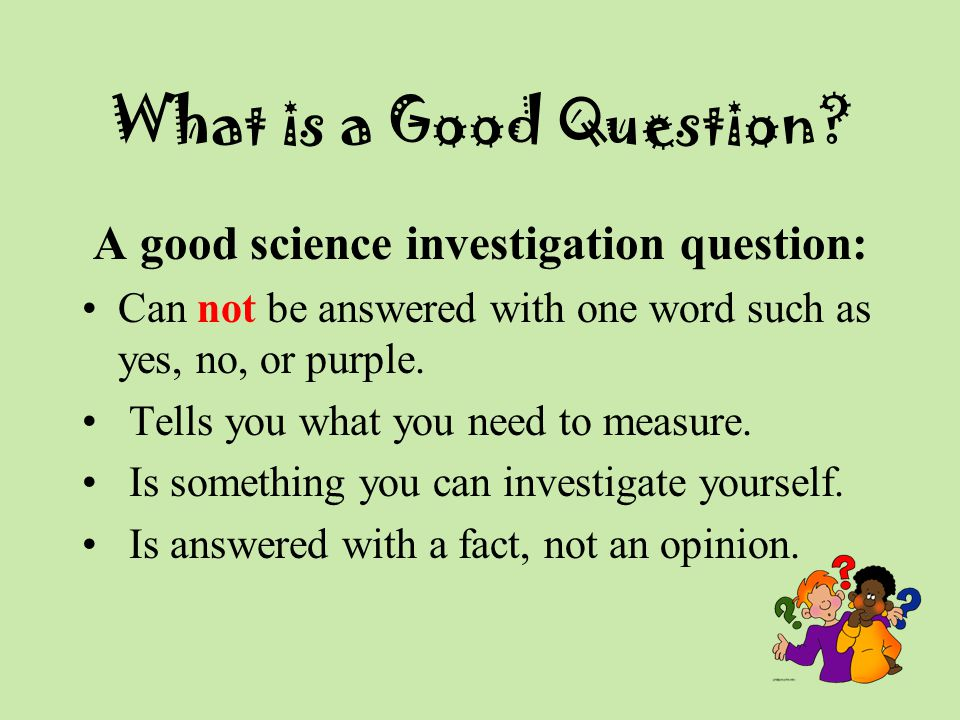 A good science investigation question: