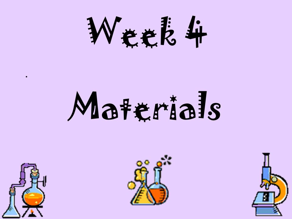 Week 4 . Materials. Use measurements that are appropriate in your grade level.