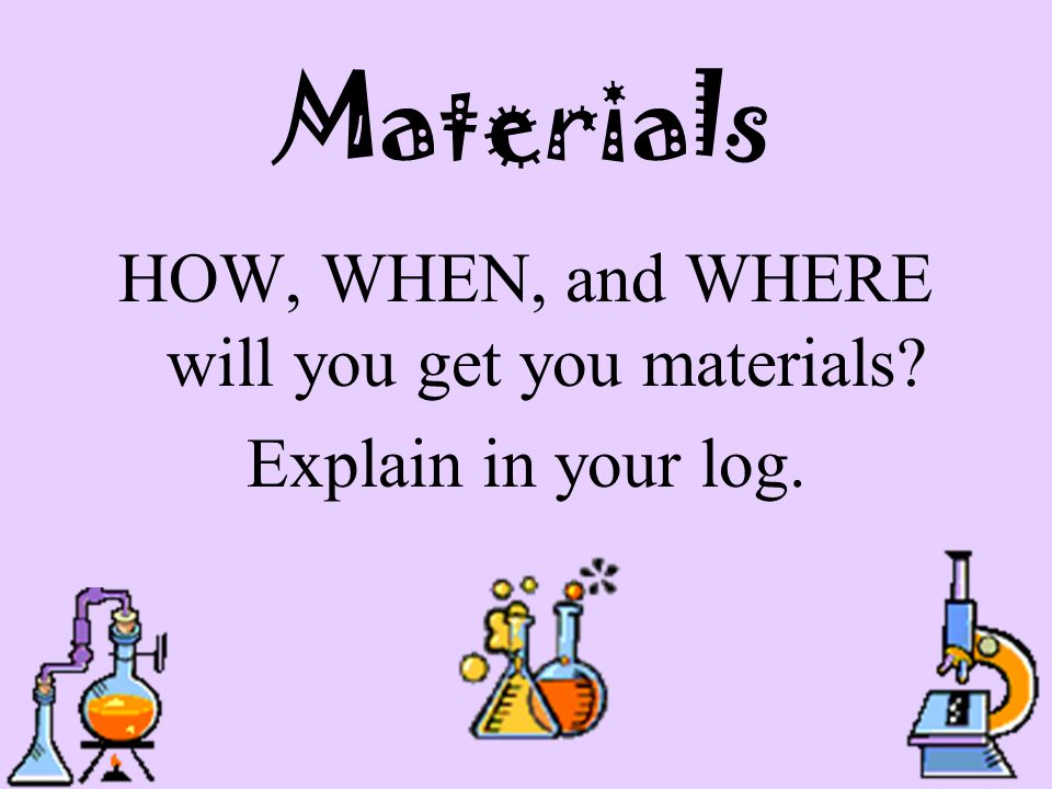 HOW, WHEN, and WHERE will you get you materials
