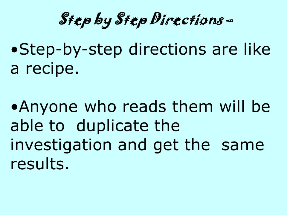 Step-by-step directions are like a recipe.