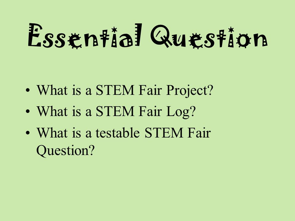 Essential Question What is a STEM Fair Project