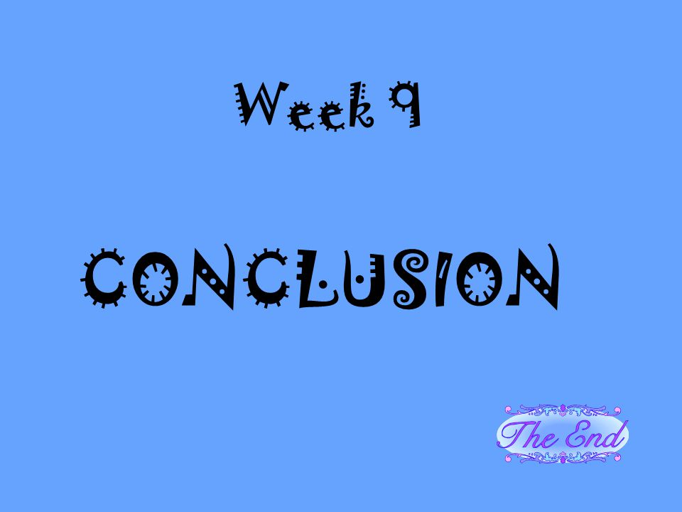 Week 9 CONCLUSION. We no longer list results – results implies that we averaged the data and we do not.
