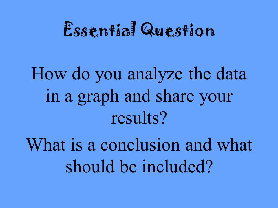 How do you analyze the data in a graph and share your results