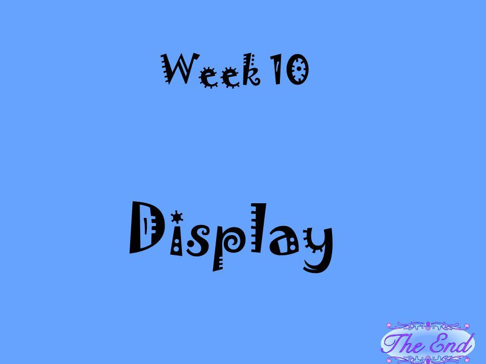 Week 10 Display
