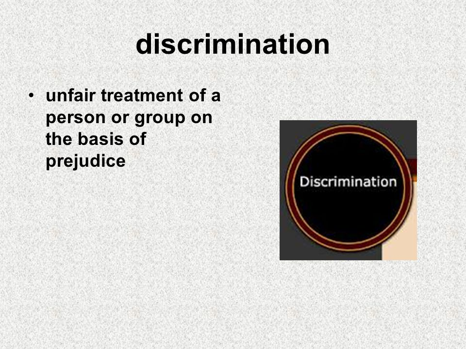 discrimination unfair treatment of a person or group on the basis of prejudice