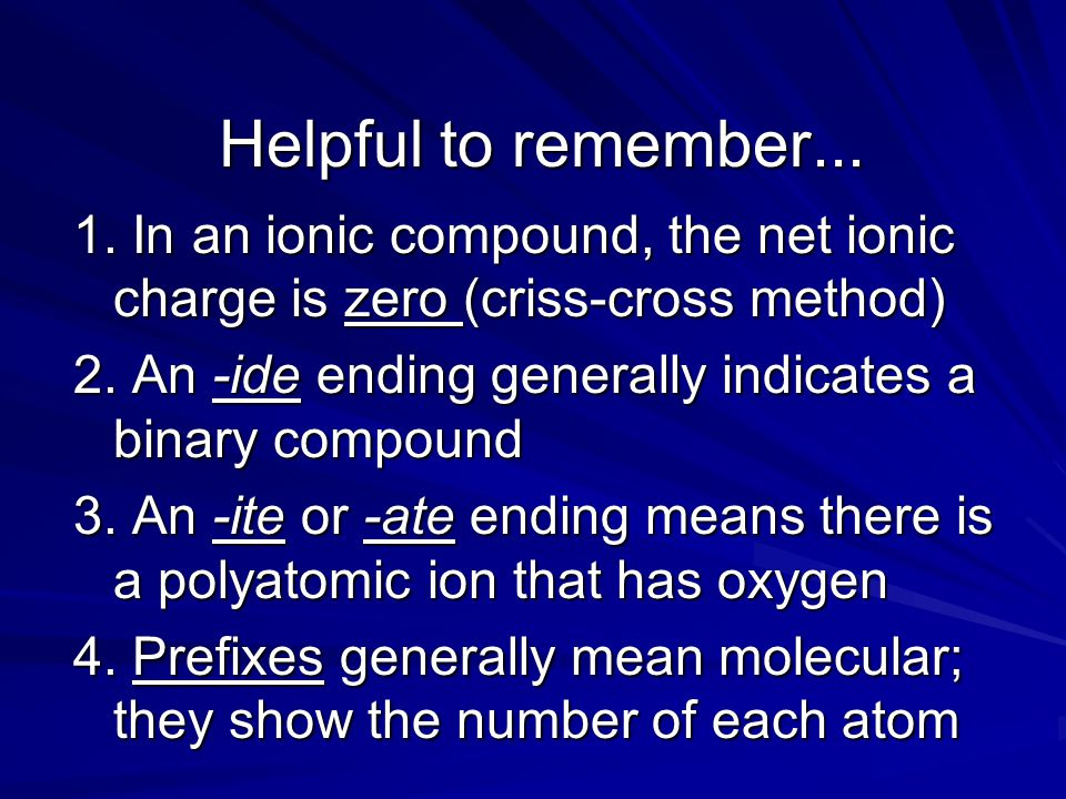 Helpful to remember... 1. In an ionic compound, the net ionic charge is zero (criss-cross method)