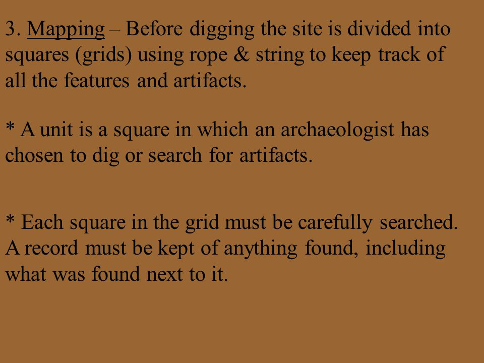 3. Mapping – Before digging the site is divided into squares (grids) using rope & string to keep track of all the features and artifacts.