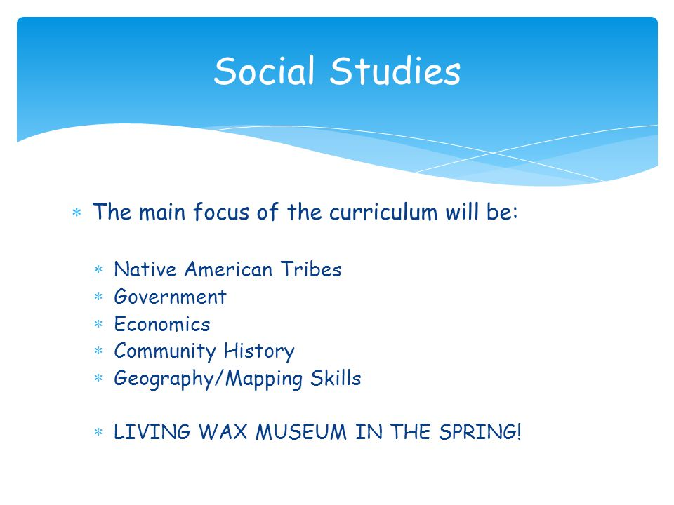 Social Studies The main focus of the curriculum will be: