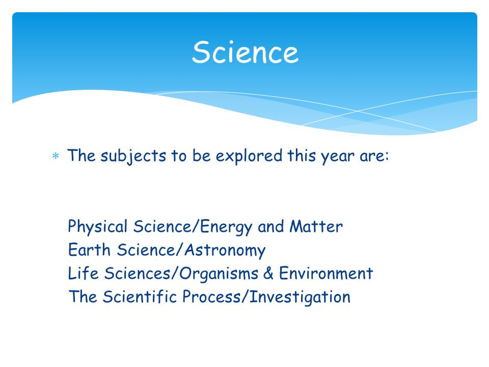 Science The subjects to be explored this year are: