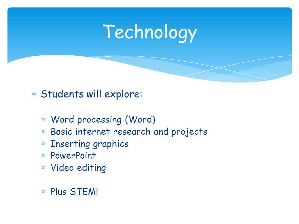 Technology Students will explore: Word processing (Word)