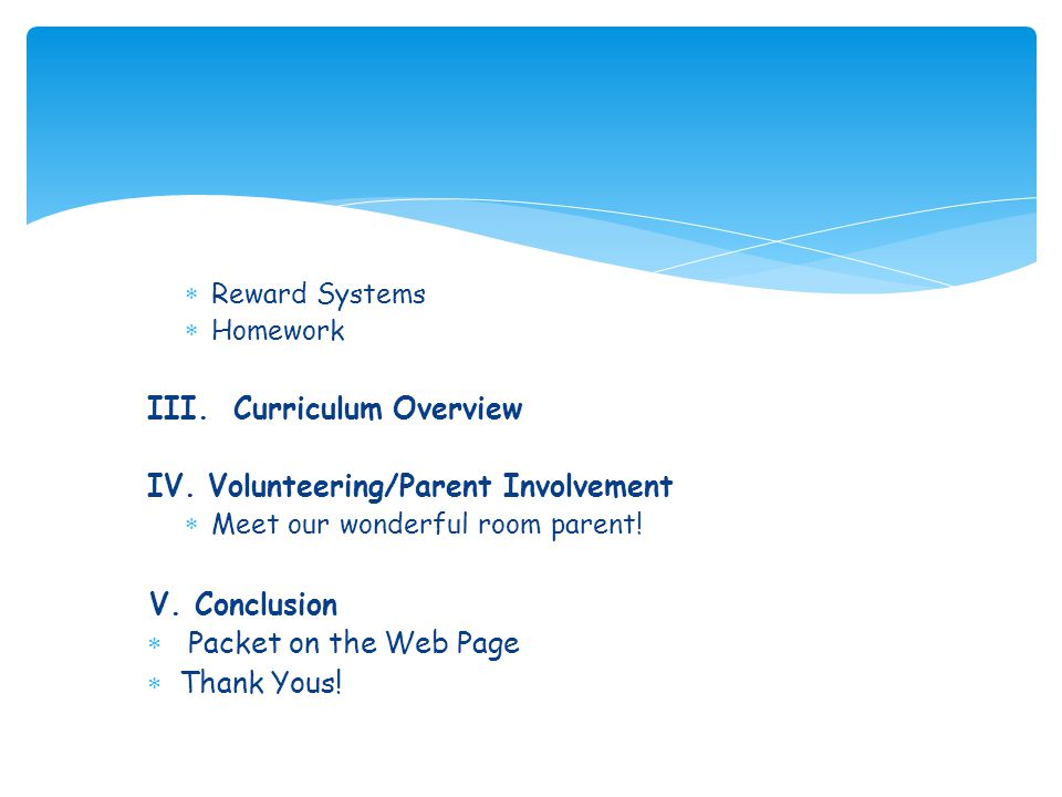 III. Curriculum Overview IV. Volunteering/Parent Involvement