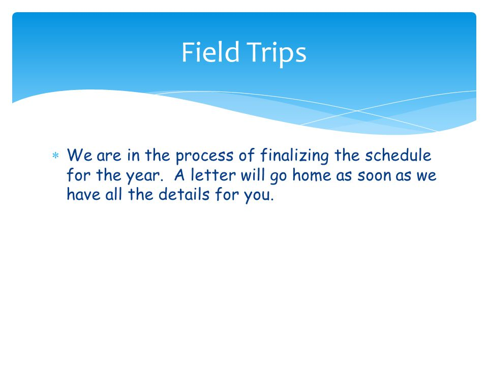 Field Trips We are in the process of finalizing the schedule for the year.