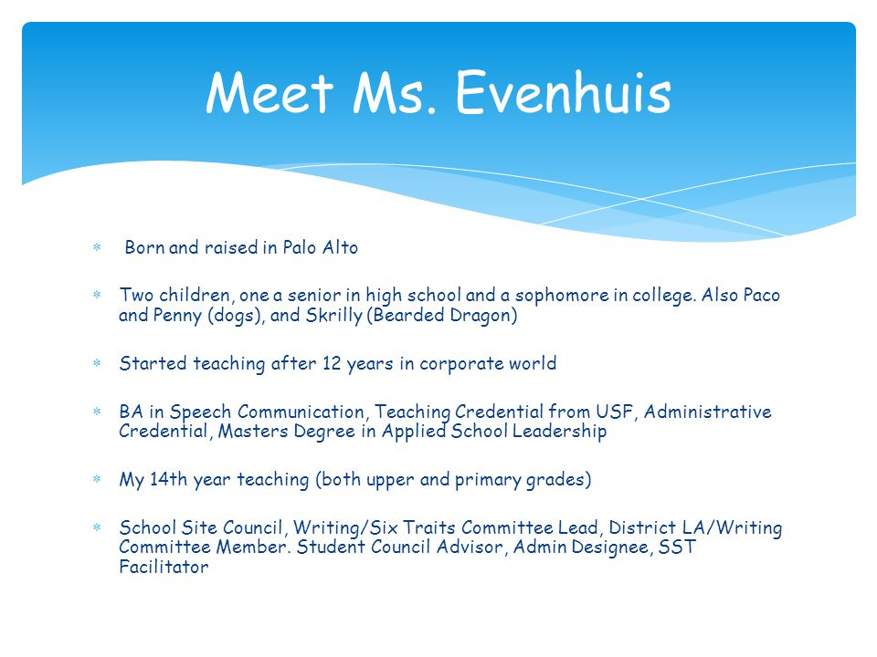 Meet Ms. Evenhuis Born and raised in Palo Alto