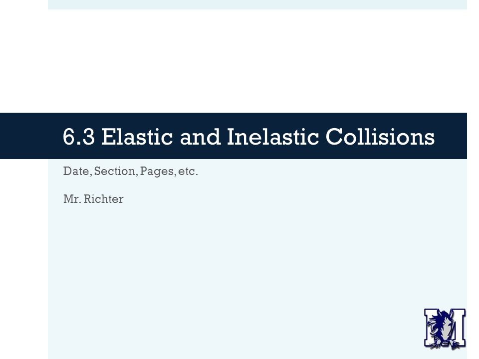 6.3 Elastic and Inelastic Collisions