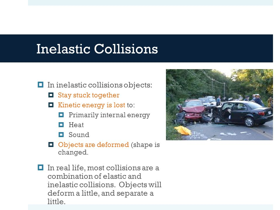 Inelastic Collisions In inelastic collisions objects: