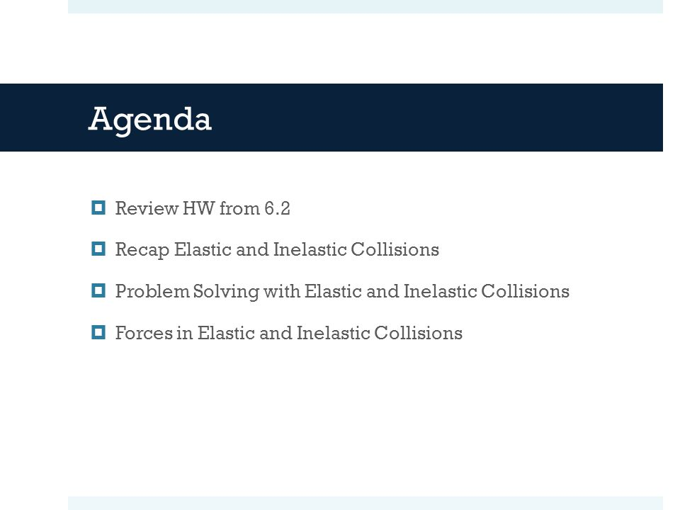 Agenda Review HW from 6.2 Recap Elastic and Inelastic Collisions