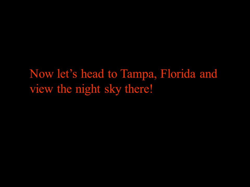 Now let's head to Tampa, Florida and view the night sky there!
