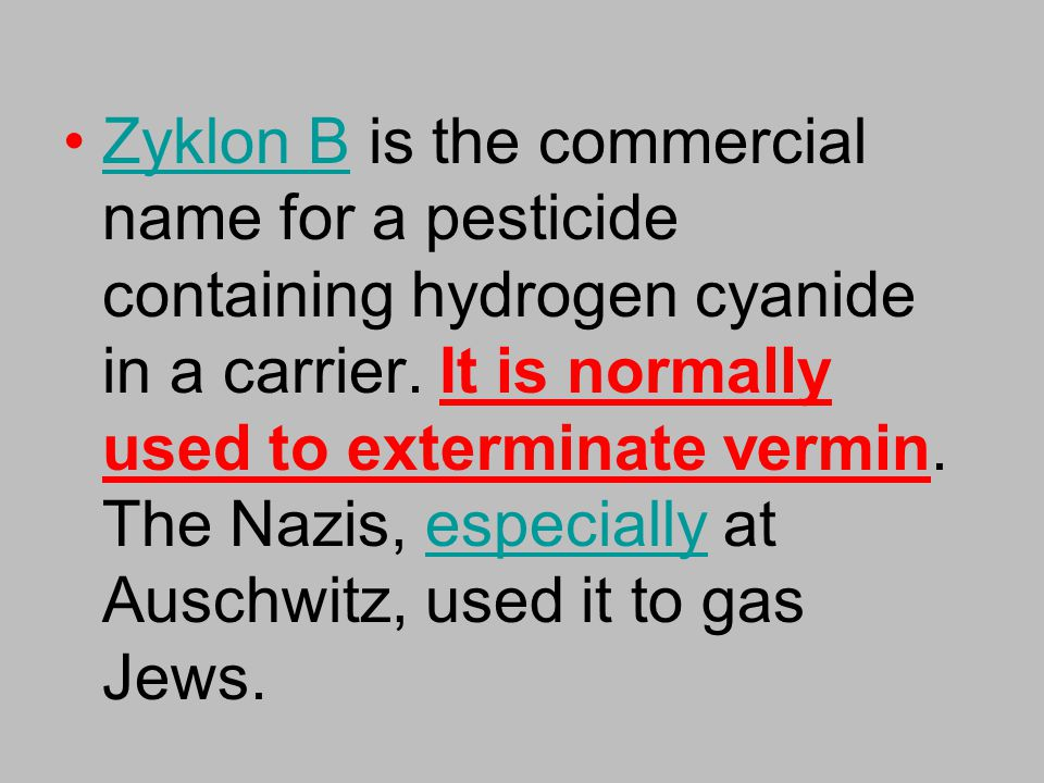 Zyklon B is the commercial name for a pesticide containing hydrogen cyanide in a carrier.