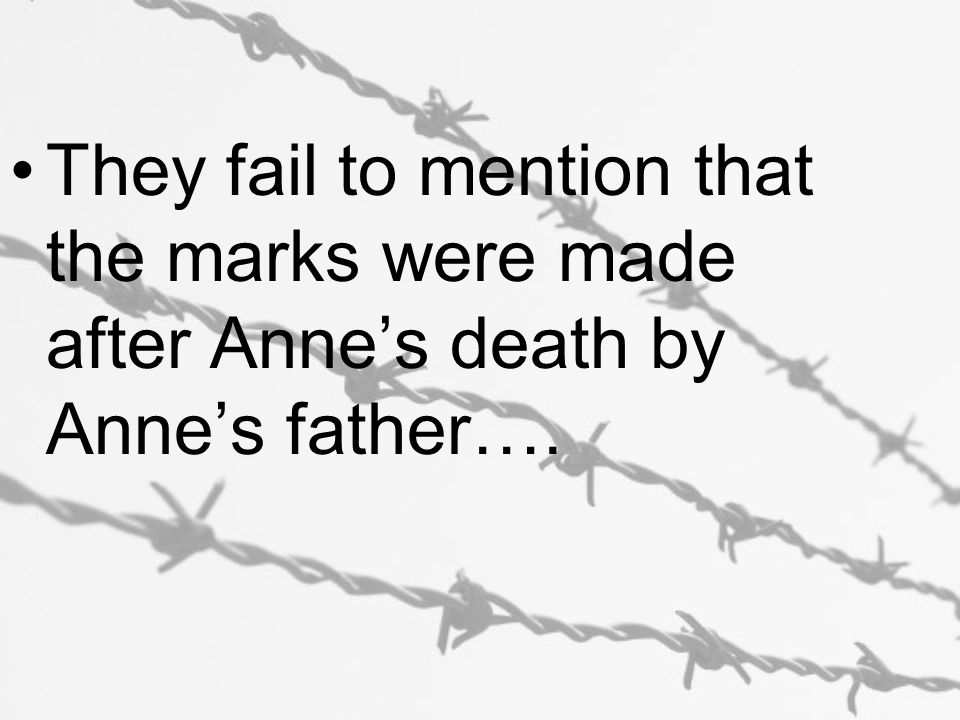 They fail to mention that the marks were made after Anne's death by Anne's father….