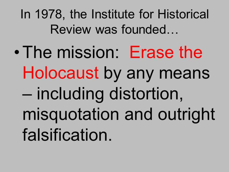 In 1978, the Institute for Historical Review was founded…