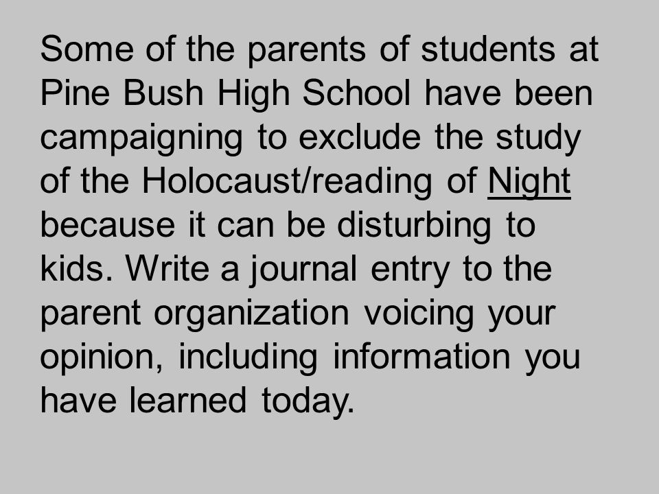 Some of the parents of students at Pine Bush High School have been campaigning to exclude the study of the Holocaust/reading of Night because it can be disturbing to kids.