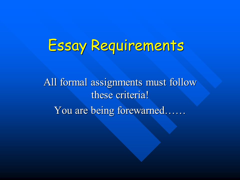 Essay Requirements All formal assignments must follow these criteria!