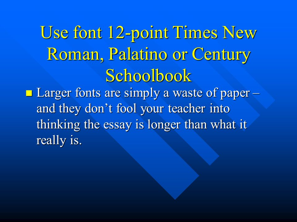 Use font 12-point Times New Roman, Palatino or Century Schoolbook