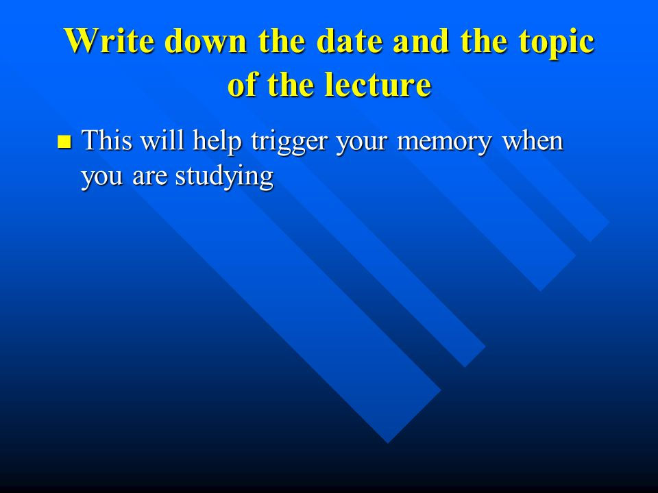 Write down the date and the topic of the lecture