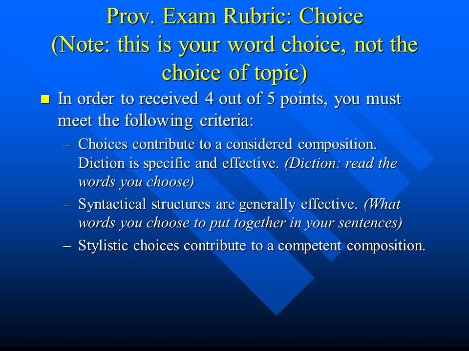 Prov. Exam Rubric: Choice (Note: this is your word choice, not the choice of topic)