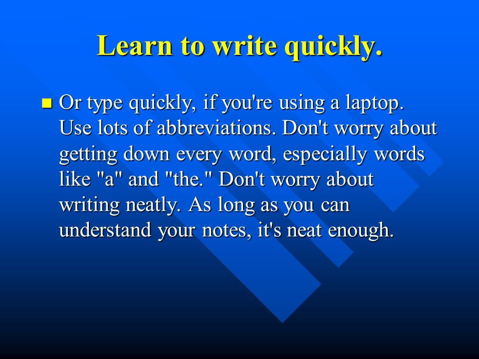 Learn to write quickly.