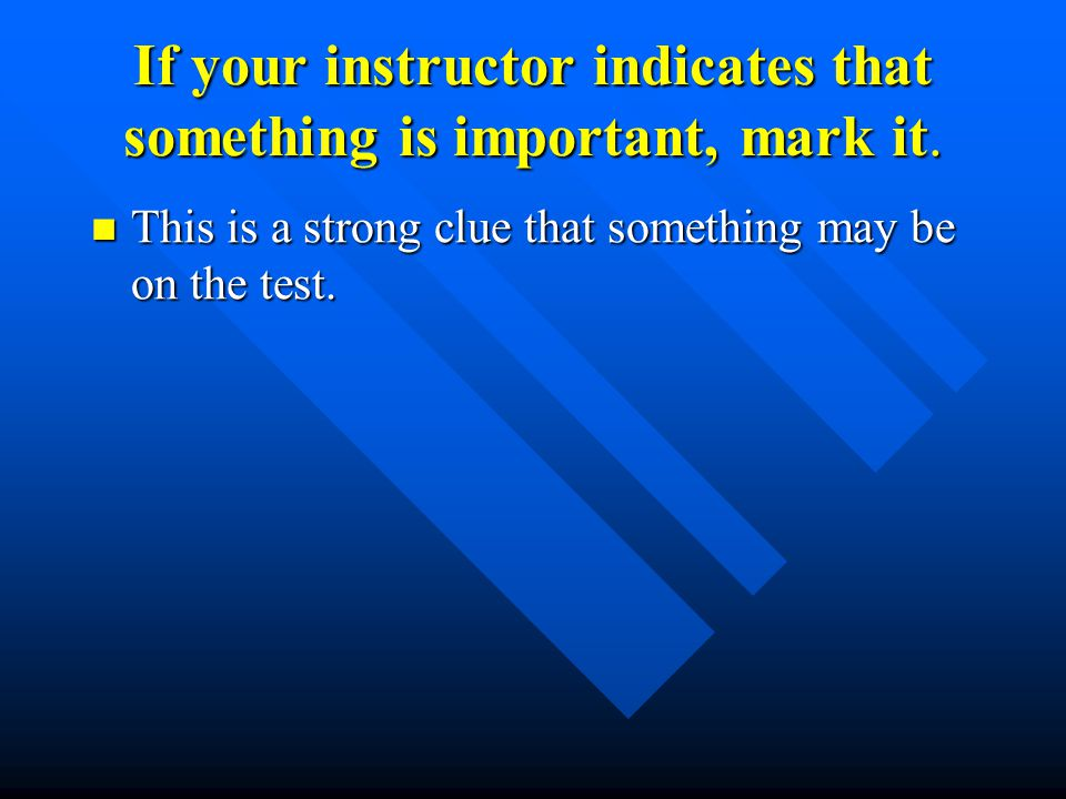 If your instructor indicates that something is important, mark it.