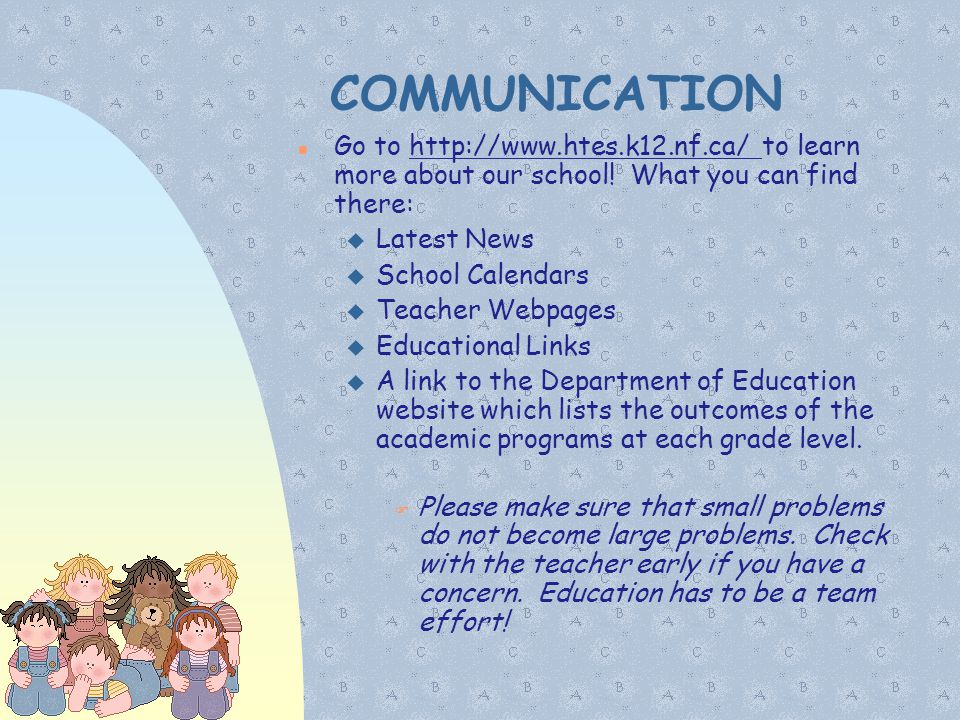 01/07/11 COMMUNICATION. Go to http://www.htes.k12.nf.ca/ to learn more about our school! What you can find there: