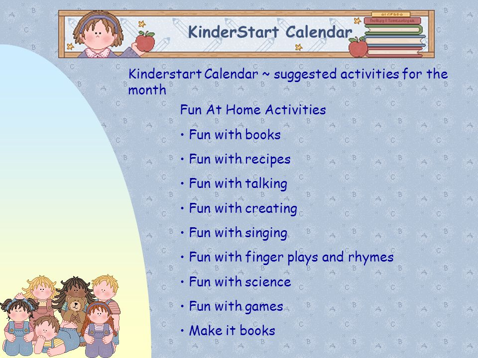 01/07/11 01/07/11. KinderStart Calendar. Kinderstart Calendar ~ suggested activities for the month.