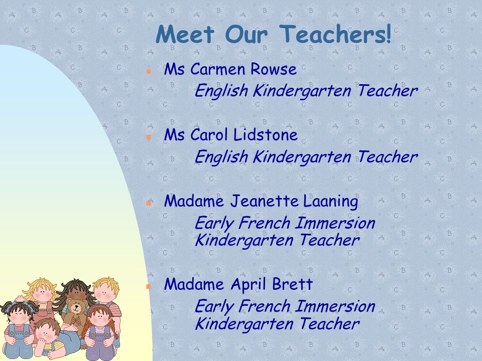 Meet Our Teachers! Ms Carmen Rowse English Kindergarten Teacher